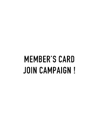 MEMBER'S CARD JOIN CAMPAIGN !